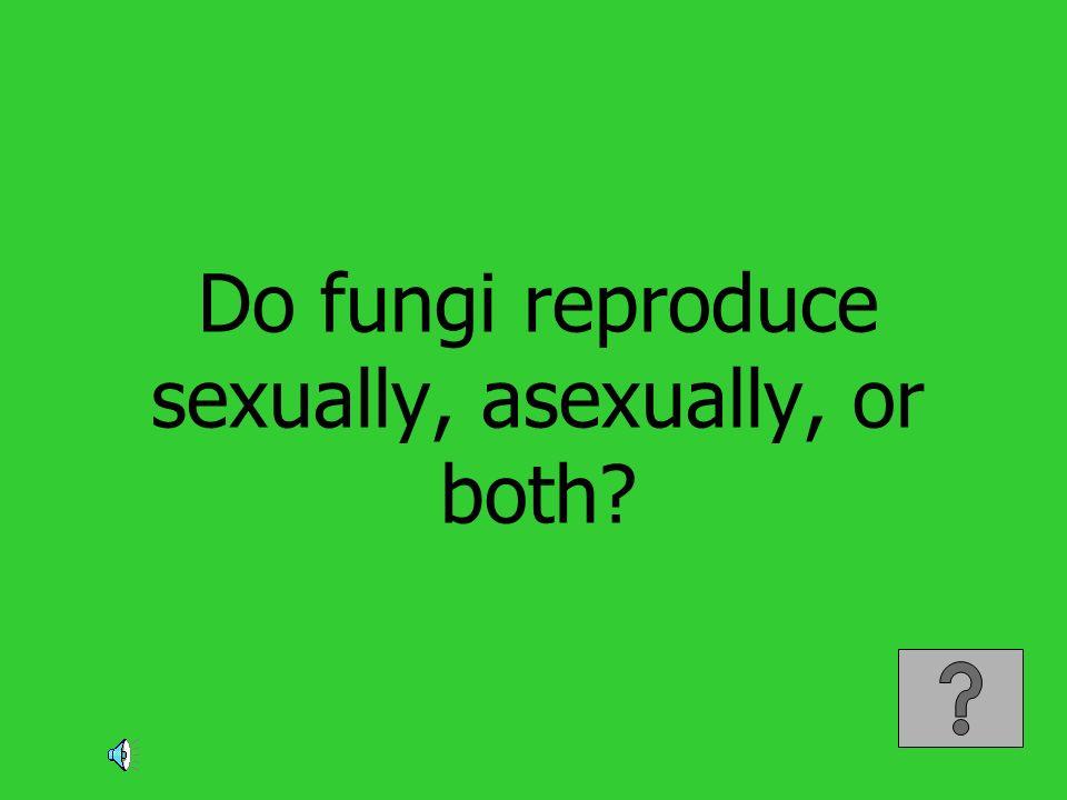 Do fungi reproduce sexually, asexually, or both?