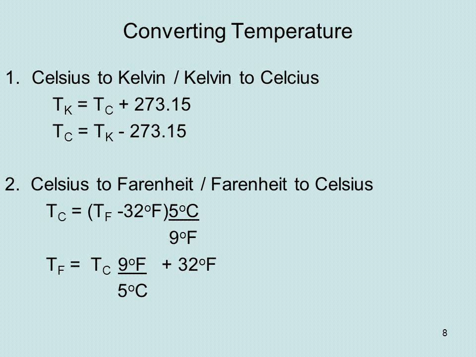 Converting Temperature 1.Celsius to Kelvin / Kelvin to Celcius T K = T C + 273.15 T C = T K - 273.15 2. Celsius to Farenheit / Farenheit to Celsius T