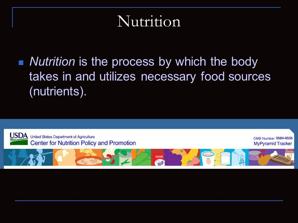 Nutrition Nutrition is the process by which the body takes in and utilizes necessary food sources (nutrients).