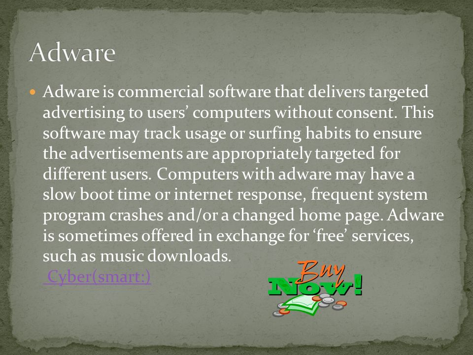 Adware is commercial software that delivers targeted advertising to users computers without consent. This software may track usage or surfing habits t