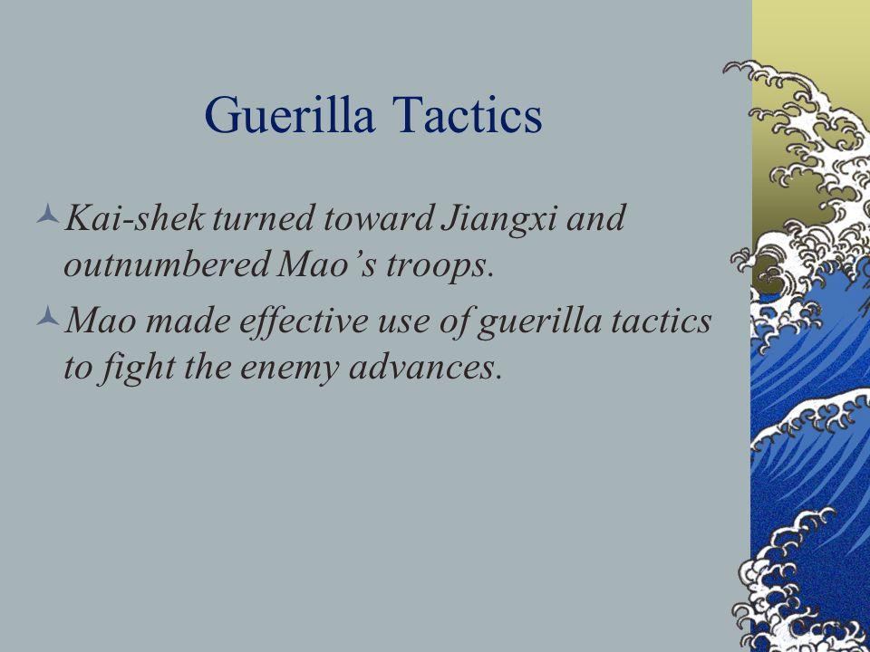 Guerilla Tactics Kai-shek turned toward Jiangxi and outnumbered Maos troops.