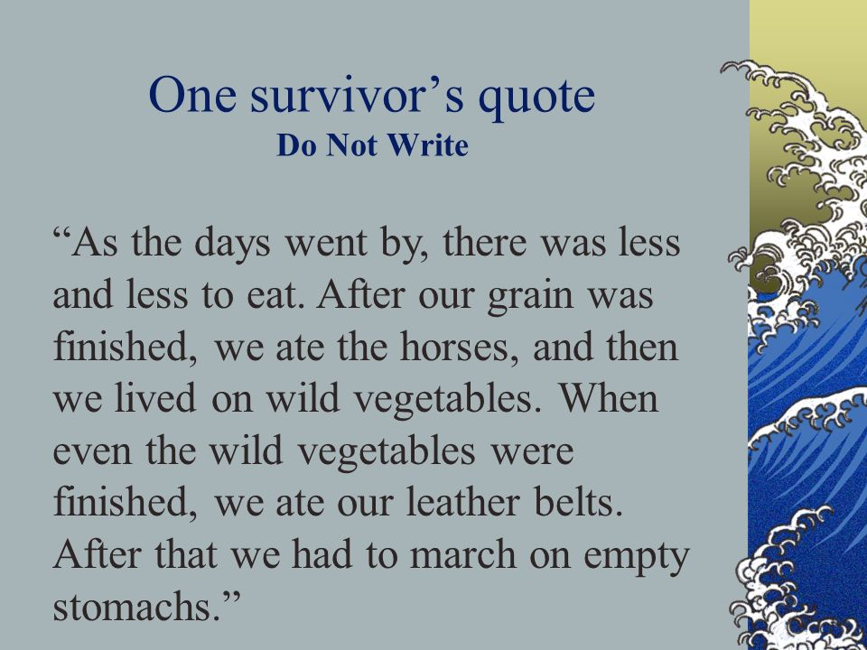 One survivors quote Do Not Write As the days went by, there was less and less to eat.