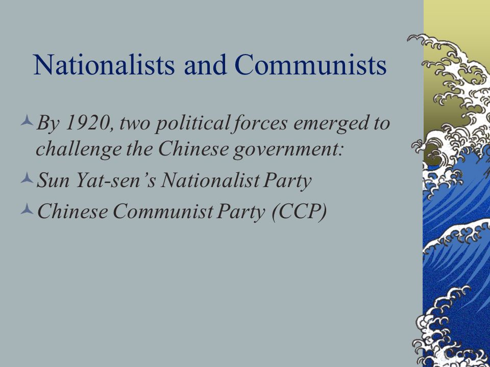Nationalists and Communists By 1920, two political forces emerged to challenge the Chinese government: Sun Yat-sens Nationalist Party Chinese Communis