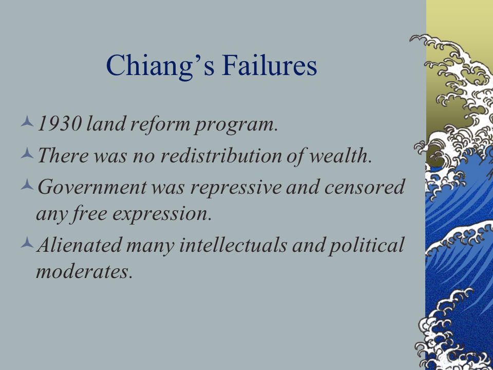 Chiangs Failures 1930 land reform program.There was no redistribution of wealth.