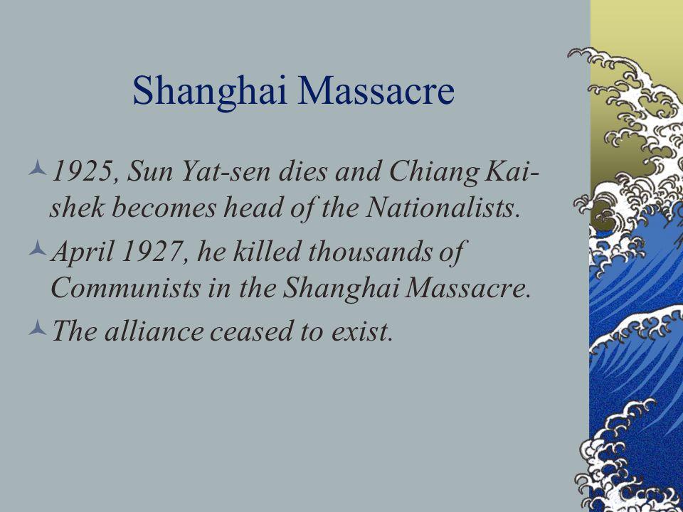 Shanghai Massacre 1925, Sun Yat-sen dies and Chiang Kai- shek becomes head of the Nationalists.