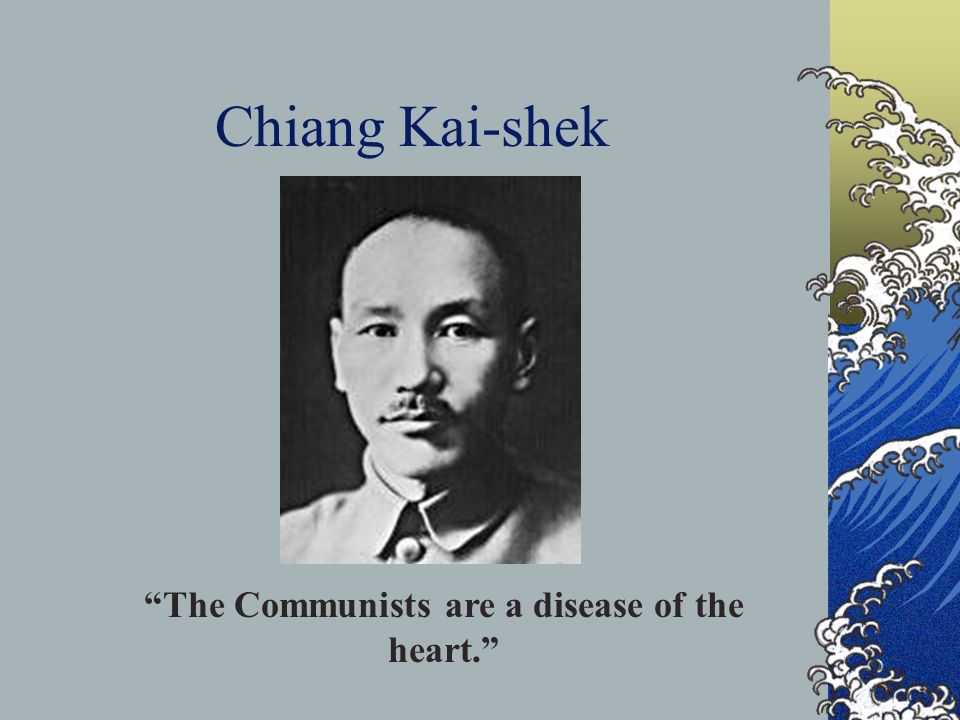 Chiang Kai-shek The Communists are a disease of the heart.