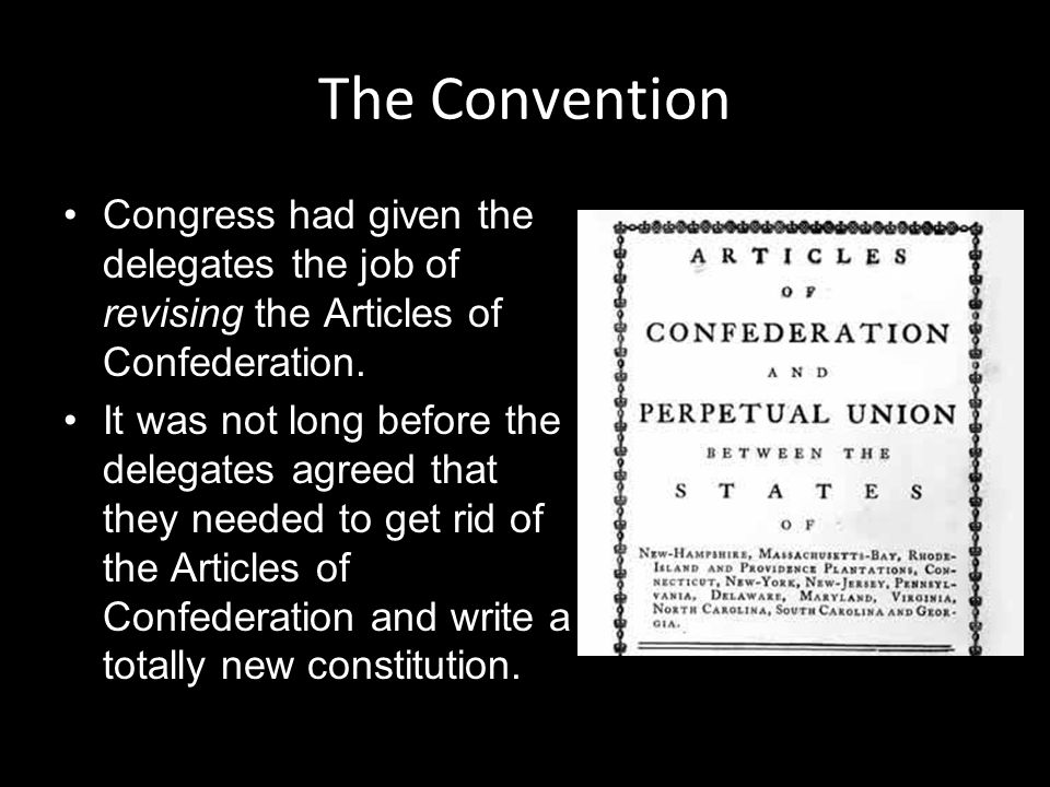 The Convention Congress had given the delegates the job of revising the Articles of Confederation.