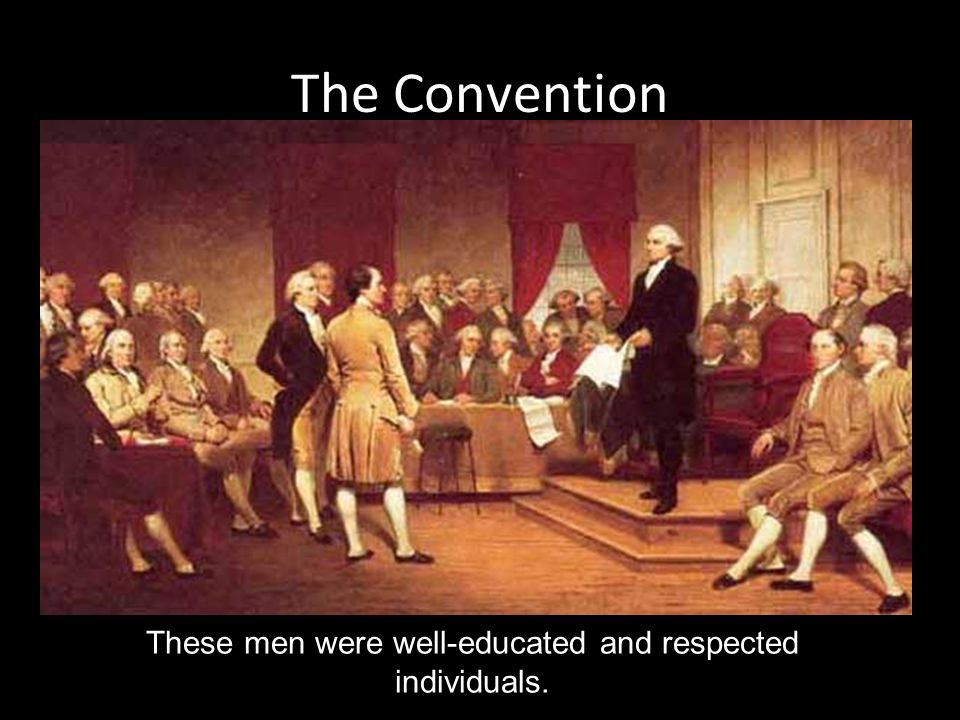 The Convention These men were well-educated and respected individuals.