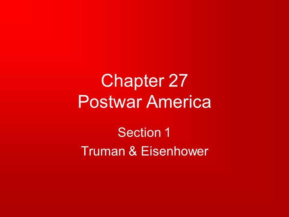 Chapter 27 Postwar America Section 1 Truman & Eisenhower