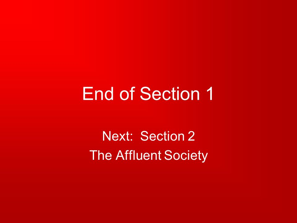 End of Section 1 Next: Section 2 The Affluent Society