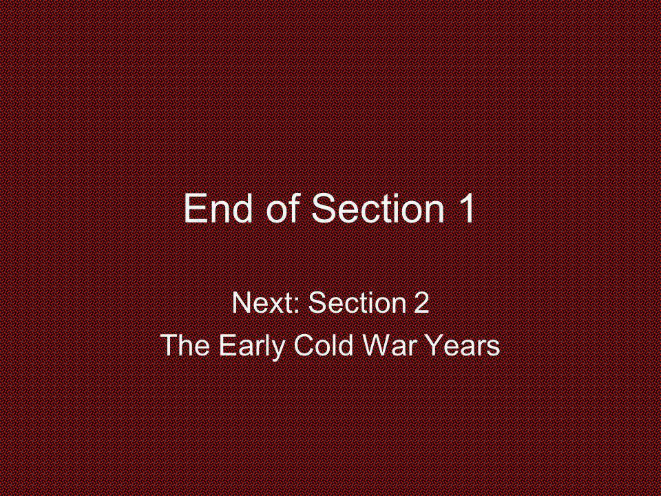 End of Section 1 Next: Section 2 The Early Cold War Years