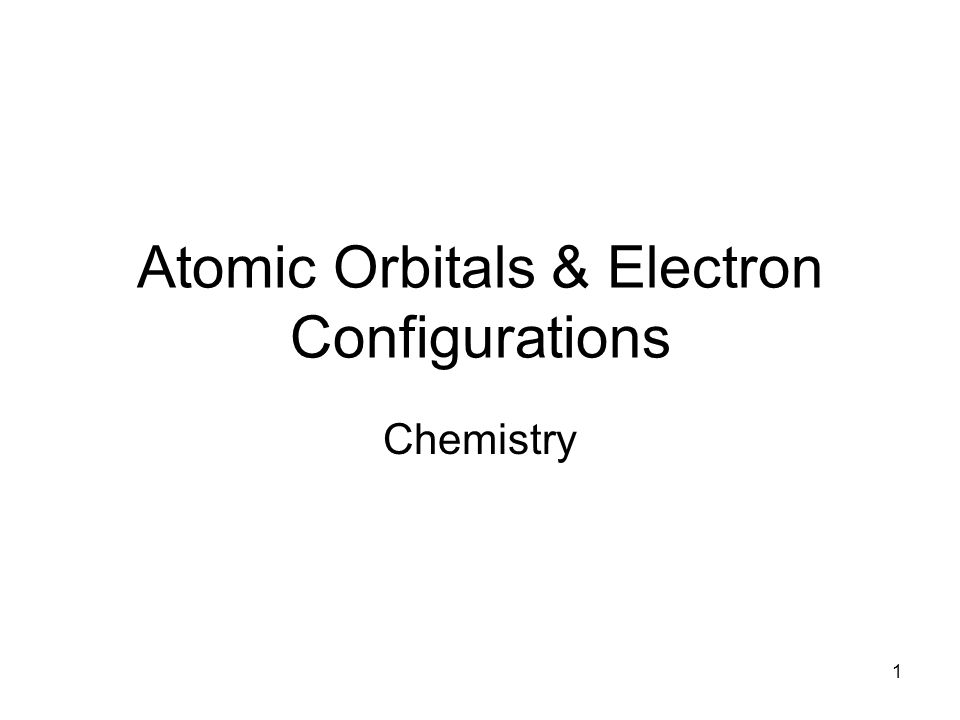 1 Atomic Orbitals & Electron Configurations Chemistry