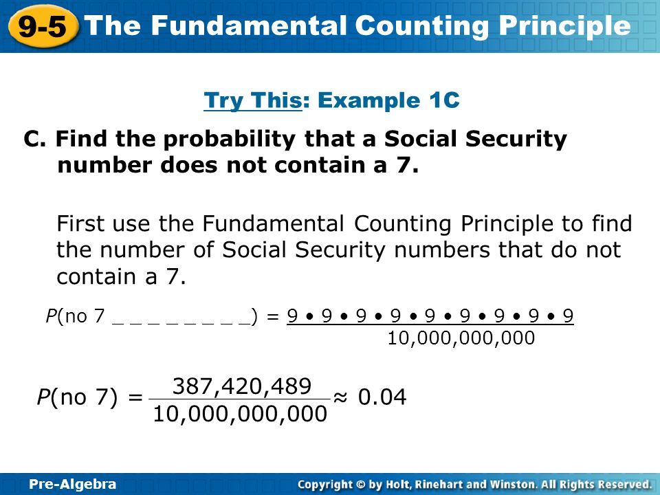 Pre-Algebra 9-5 The Fundamental Counting Principle Try This: Example 1C C. Find the probability that a Social Security number does not contain a 7. Fi