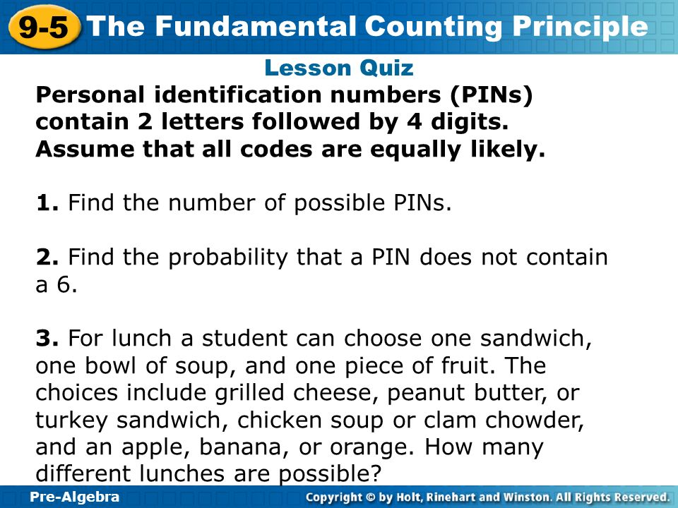 Pre-Algebra 9-5 The Fundamental Counting Principle Lesson Quiz Personal identification numbers (PINs) contain 2 letters followed by 4 digits. Assume t