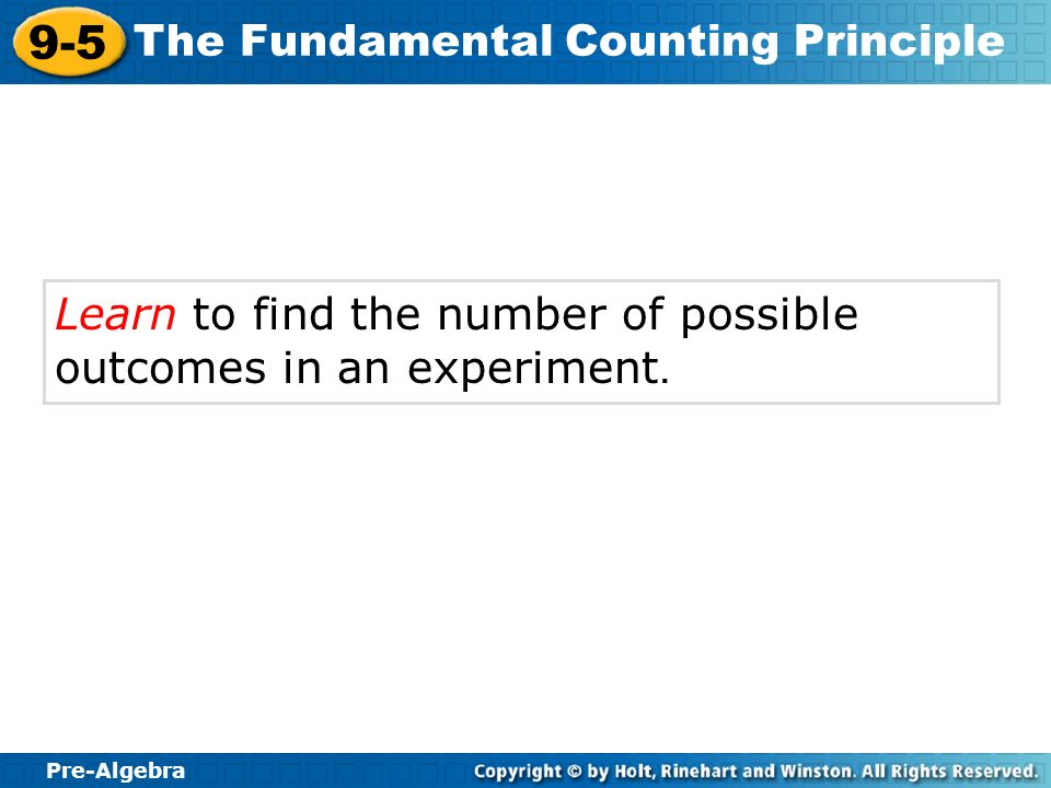 Pre-Algebra 9-5 The Fundamental Counting Principle Learn to find the number of possible outcomes in an experiment.