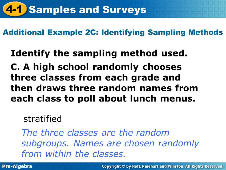 Pre-Algebra 4-1 Samples and Surveys C. A high school randomly chooses three classes from each grade and then draws three random names from each class