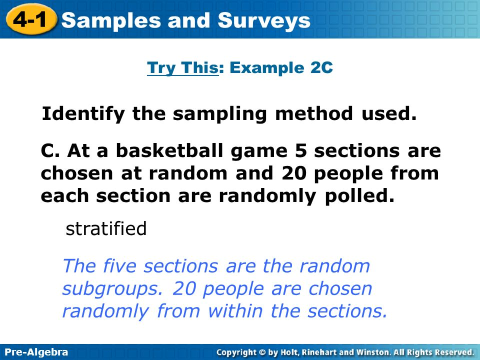Pre-Algebra 4-1 Samples and Surveys C. At a basketball game 5 sections are chosen at random and 20 people from each section are randomly polled. strat