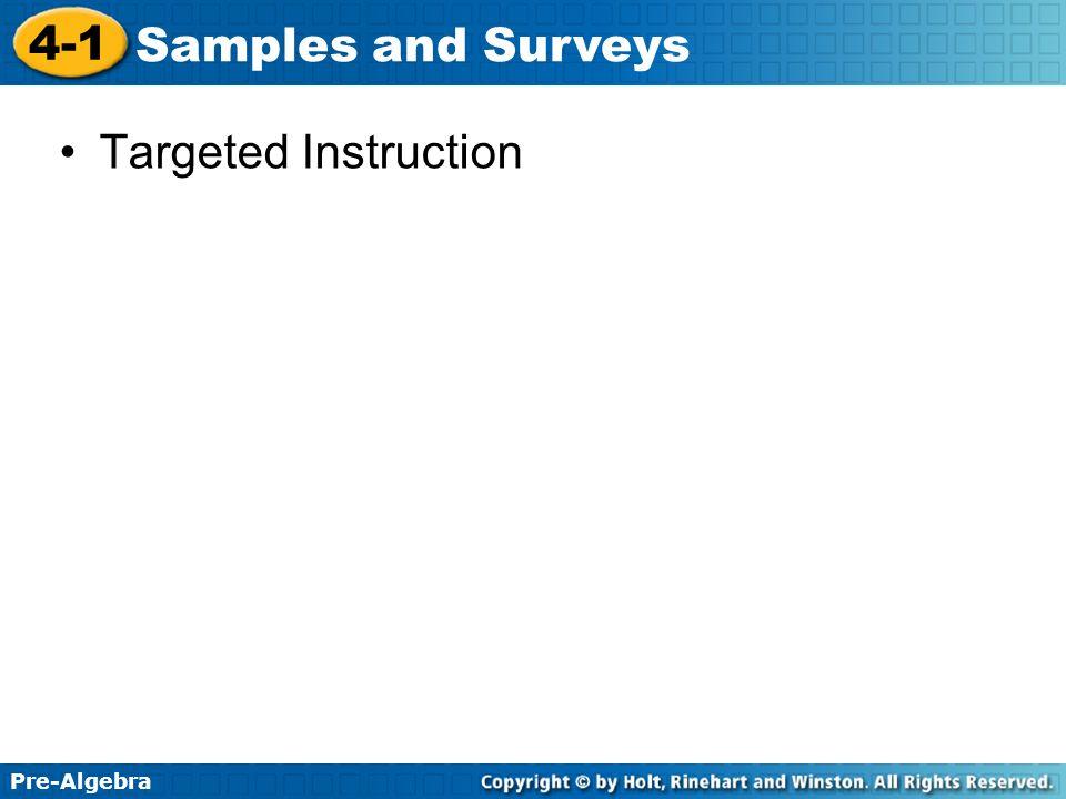 Pre-Algebra 4-1 Samples and Surveys Lesson Quiz: Part 2 Identify the sampling method used.