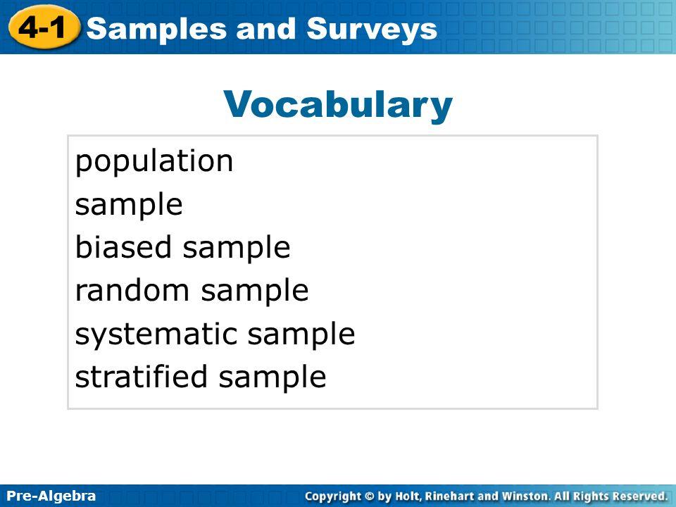 Pre-Algebra 4-1 Samples and Surveys Vocabulary population sample biased sample random sample systematic sample stratified sample