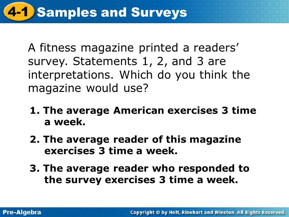 Pre-Algebra 4-1 Samples and Surveys A fitness magazine printed a readers survey.