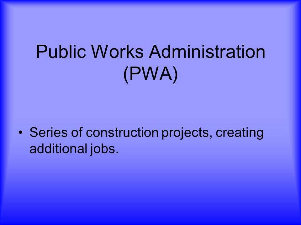 Public Works Administration (PWA) Series of construction projects, creating additional jobs.