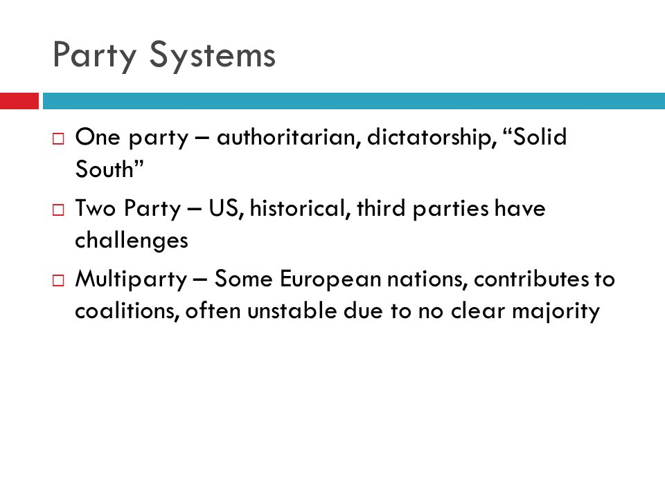Party Systems One party – authoritarian, dictatorship, Solid South Two Party – US, historical, third parties have challenges Multiparty – Some Europea