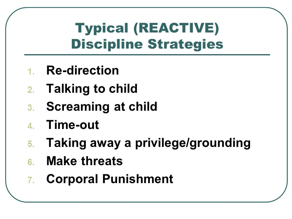 Typical (REACTIVE) Discipline Strategies 1.Re-direction 2.