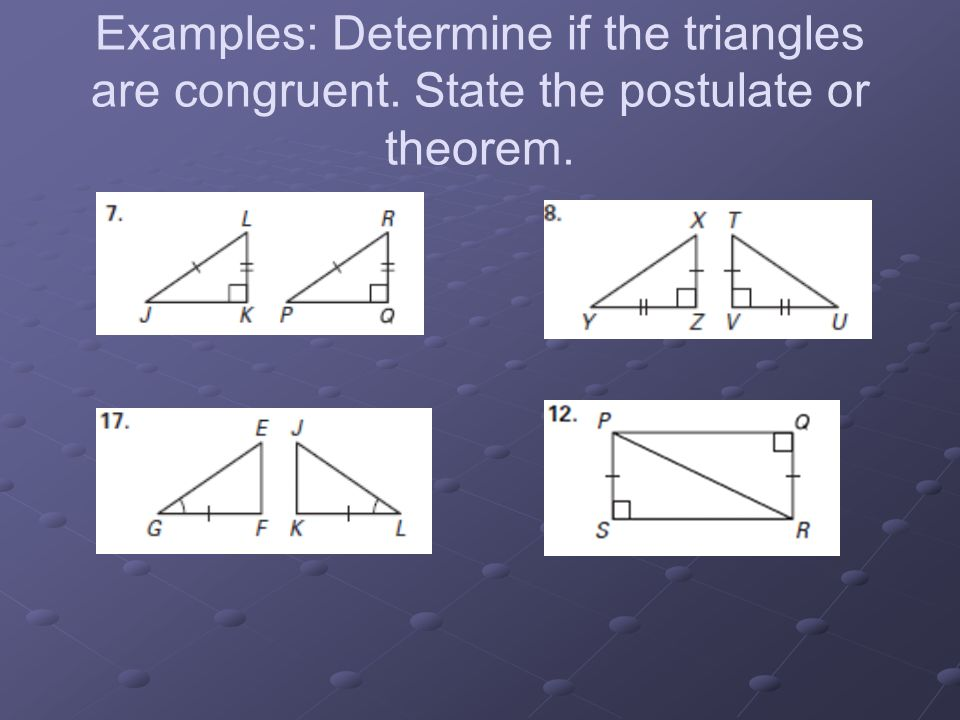 Examples: Determine if the triangles are congruent. State the postulate or theorem.