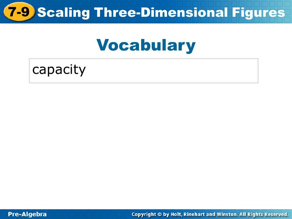 Pre-Algebra 7-9 Scaling Three-Dimensional Figures Vocabulary capacity