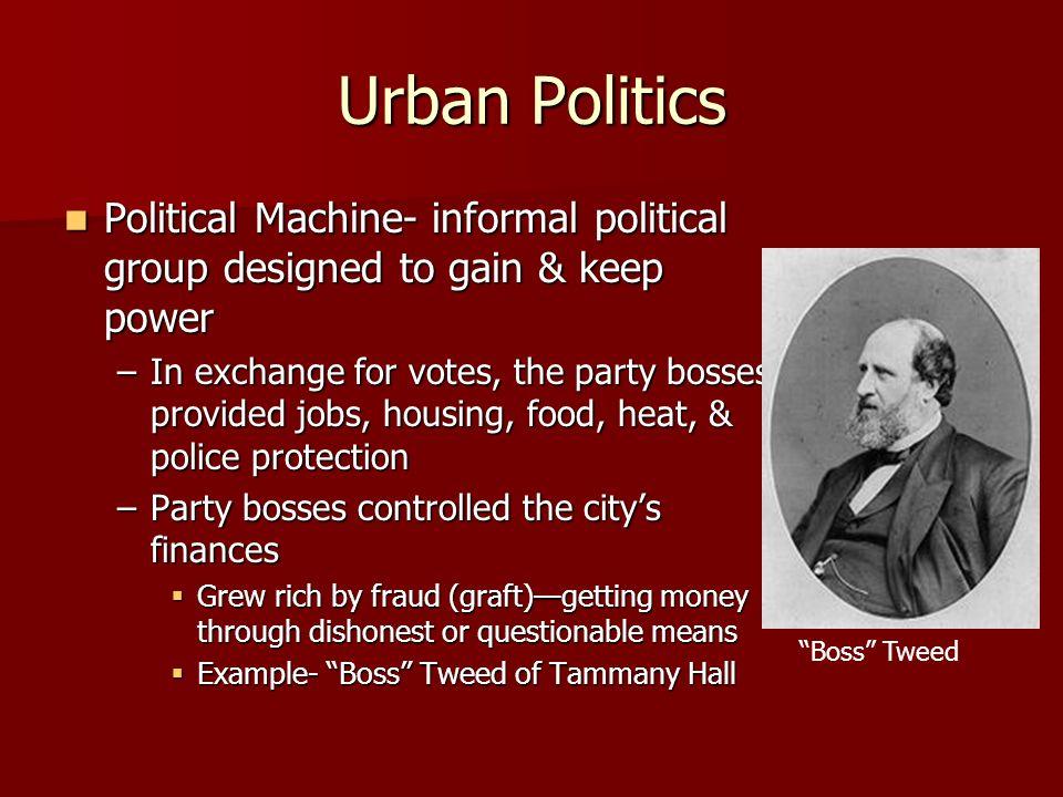 Urban Politics Political Machine- informal political group designed to gain & keep power Political Machine- informal political group designed to gain