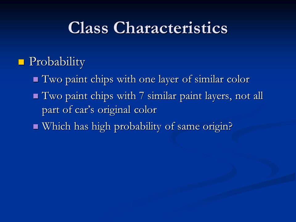 Class Characteristics Probability Probability Two paint chips with one layer of similar color Two paint chips with one layer of similar color Two pain