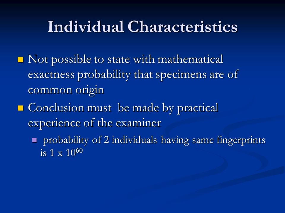 Individual Characteristics Not possible to state with mathematical exactness probability that specimens are of common origin Not possible to state wit