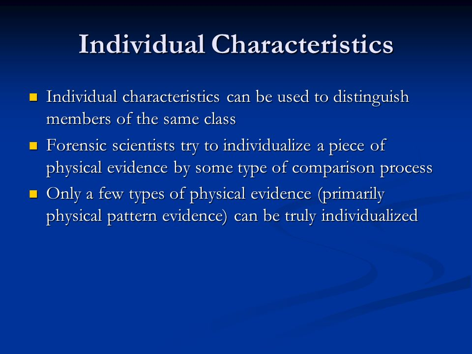 Individual Characteristics Individual characteristics can be used to distinguish members of the same class Individual characteristics can be used to d