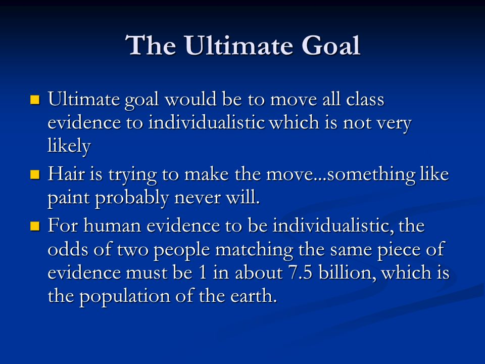 The Ultimate Goal Ultimate goal would be to move all class evidence to individualistic which is not very likely Ultimate goal would be to move all cla