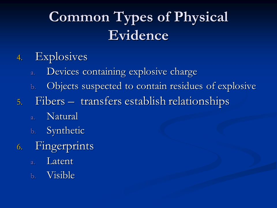 Common Types of Physical Evidence 4. Explosives a. Devices containing explosive charge b. Objects suspected to contain residues of explosive 5. Fibers