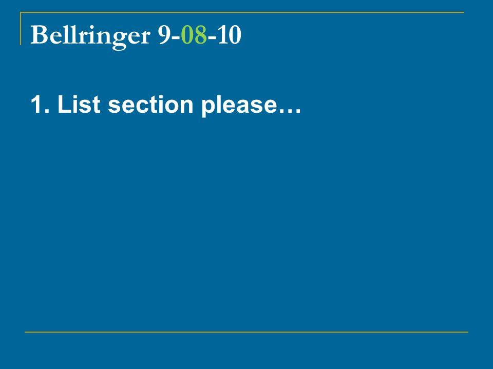 Bellringer 9-08-10 1. List section please…