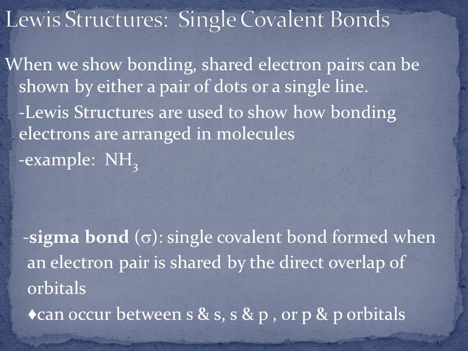 When we show bonding, shared electron pairs can be shown by either a pair of dots or a single line. -Lewis Structures are used to show how bonding ele