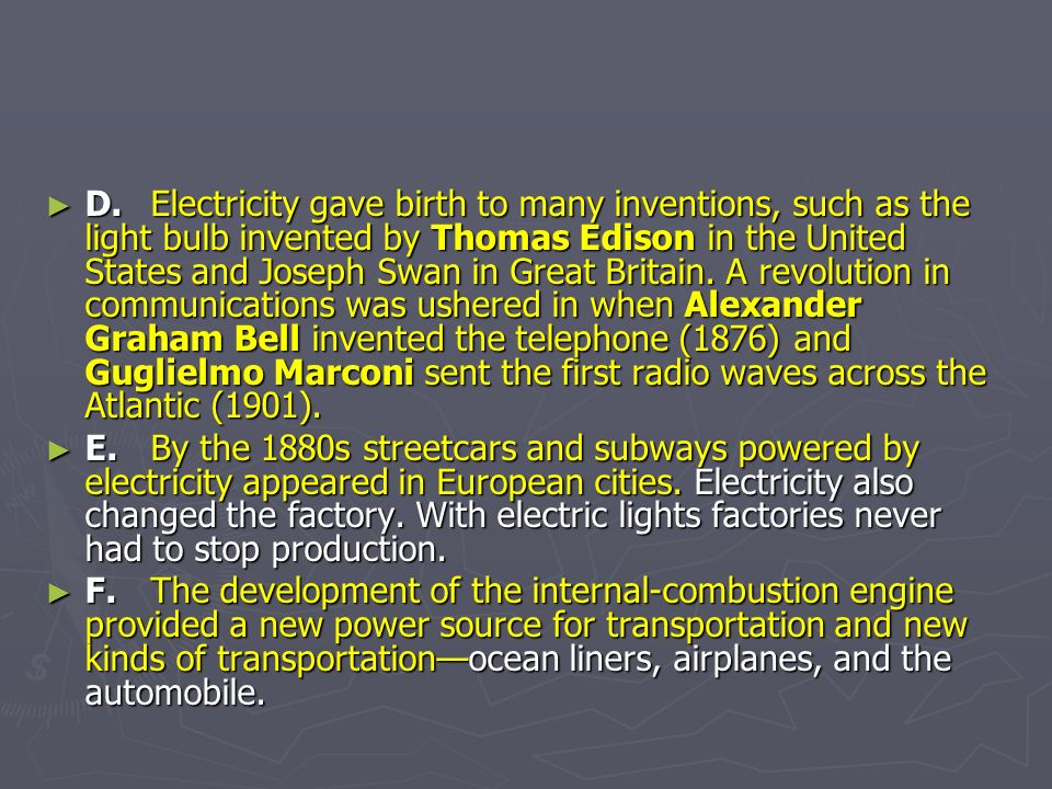 D.Electricity gave birth to many inventions, such as the light bulb invented by Thomas Edison in the United States and Joseph Swan in Great Britain.