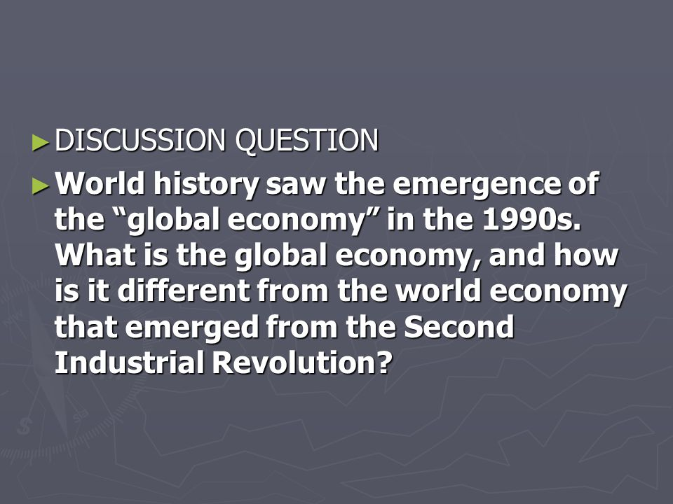 DISCUSSION QUESTION DISCUSSION QUESTION World history saw the emergence of the global economy in the 1990s. What is the global economy, and how is it