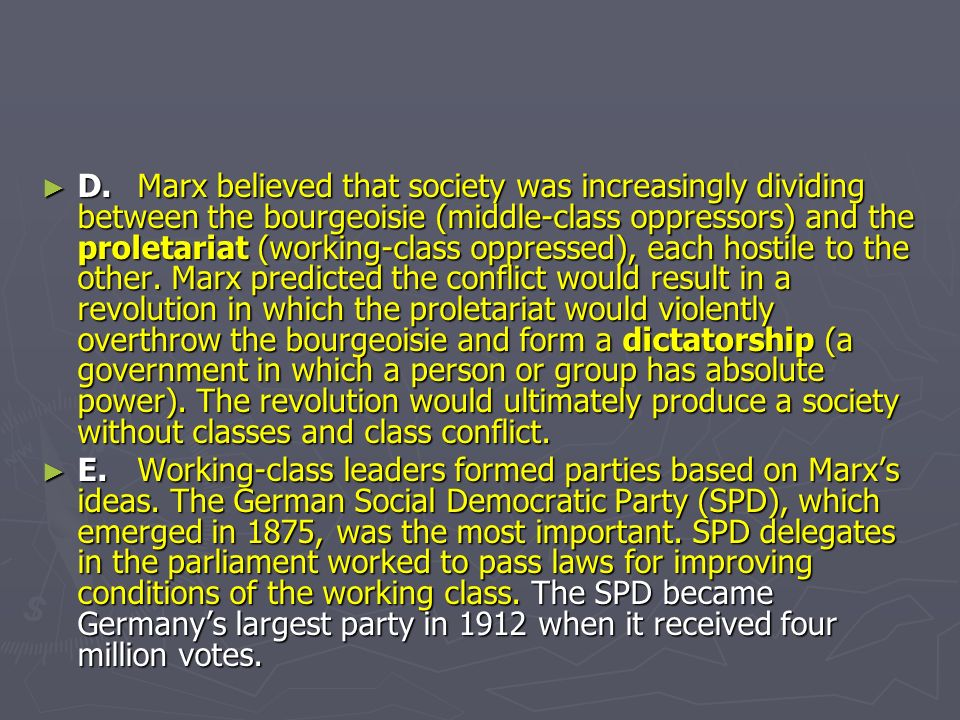 D.Marx believed that society was increasingly dividing between the bourgeoisie (middle-class oppressors) and the proletariat (working-class oppressed), each hostile to the other.