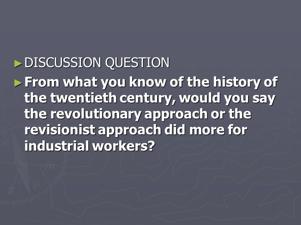 DISCUSSION QUESTION DISCUSSION QUESTION From what you know of the history of the twentieth century, would you say the revolutionary approach or the re