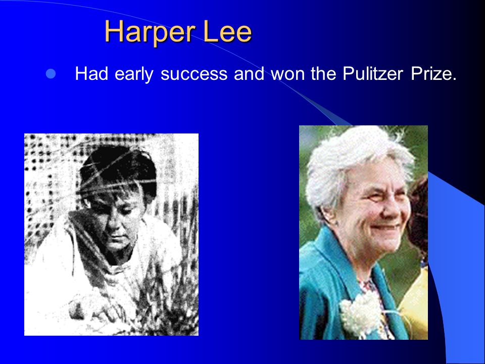 Harper Lee Had early success and won the Pulitzer Prize.