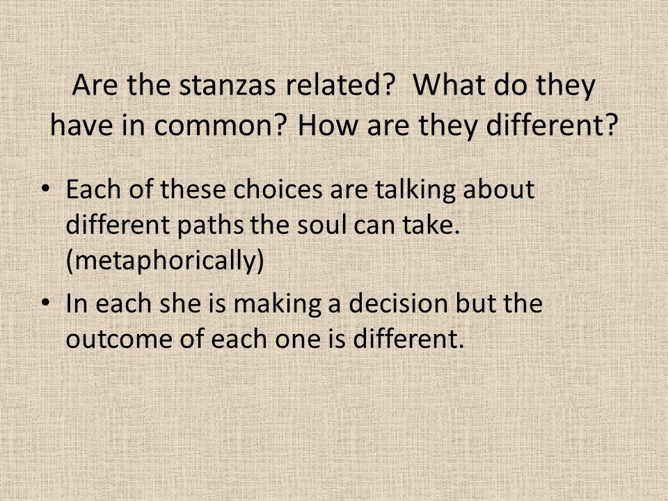 Are the stanzas related? What do they have in common? How are they different? Each of these choices are talking about different paths the soul can tak