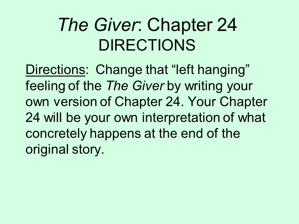 The Giver: Chapter 24 DIRECTIONS Directions: Change that left hanging feeling of the The Giver by writing your own version of Chapter 24.