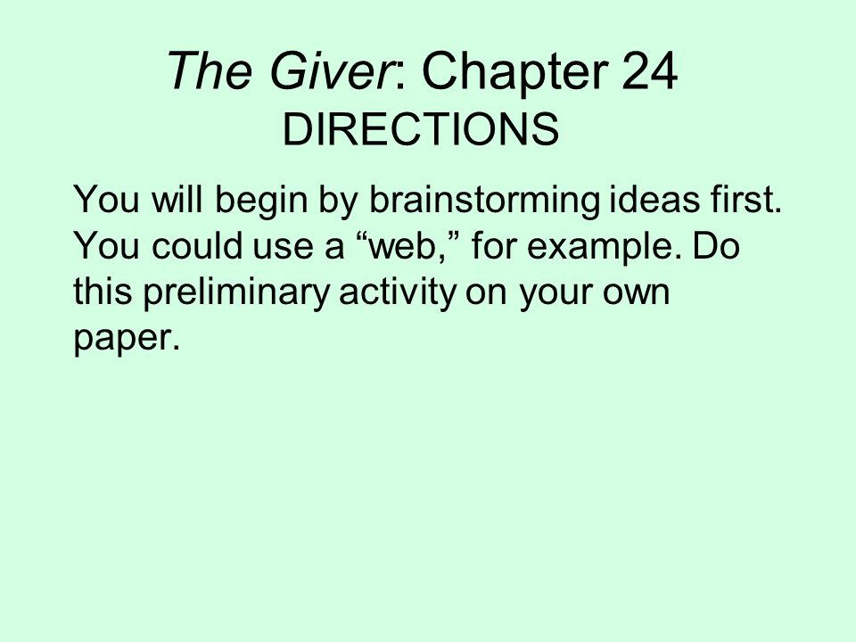 The Giver: Chapter 24 DIRECTIONS You will begin by brainstorming ideas first. You could use a web, for example. Do this preliminary activity on your o
