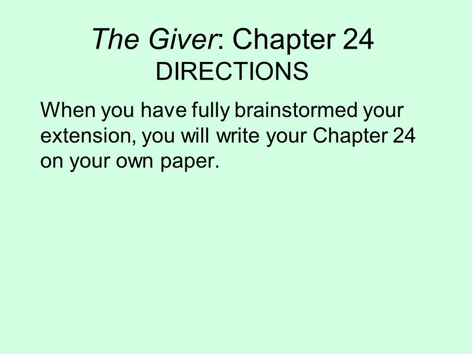 The Giver: Chapter 24 DIRECTIONS When you have fully brainstormed your extension, you will write your Chapter 24 on your own paper.