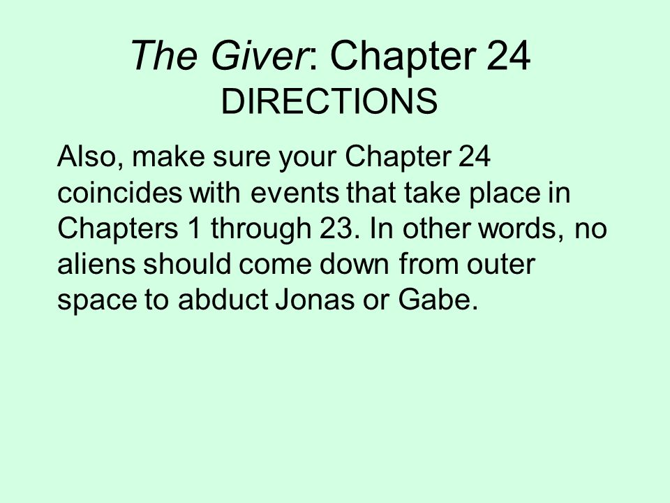 The Giver: Chapter 24 DIRECTIONS Also, make sure your Chapter 24 coincides with events that take place in Chapters 1 through 23. In other words, no al