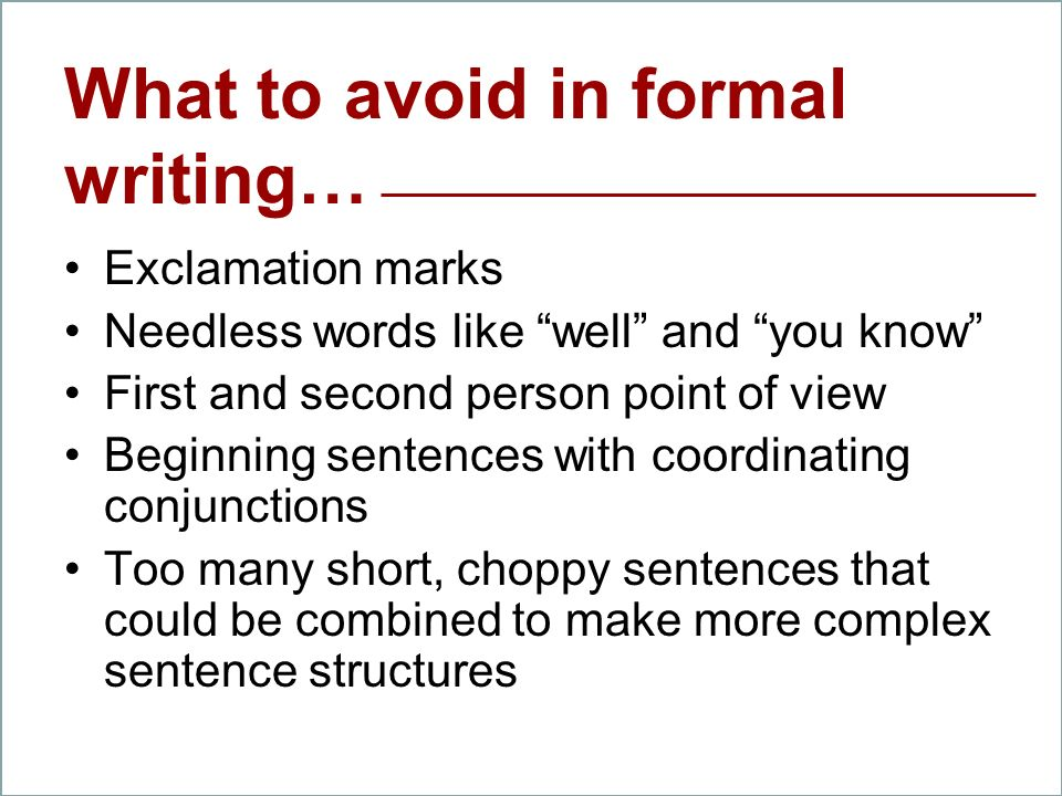 Remember… when you are speaking, writing or analyzing language in a formal situation… Exclamation marks Needless words like well and you know First an