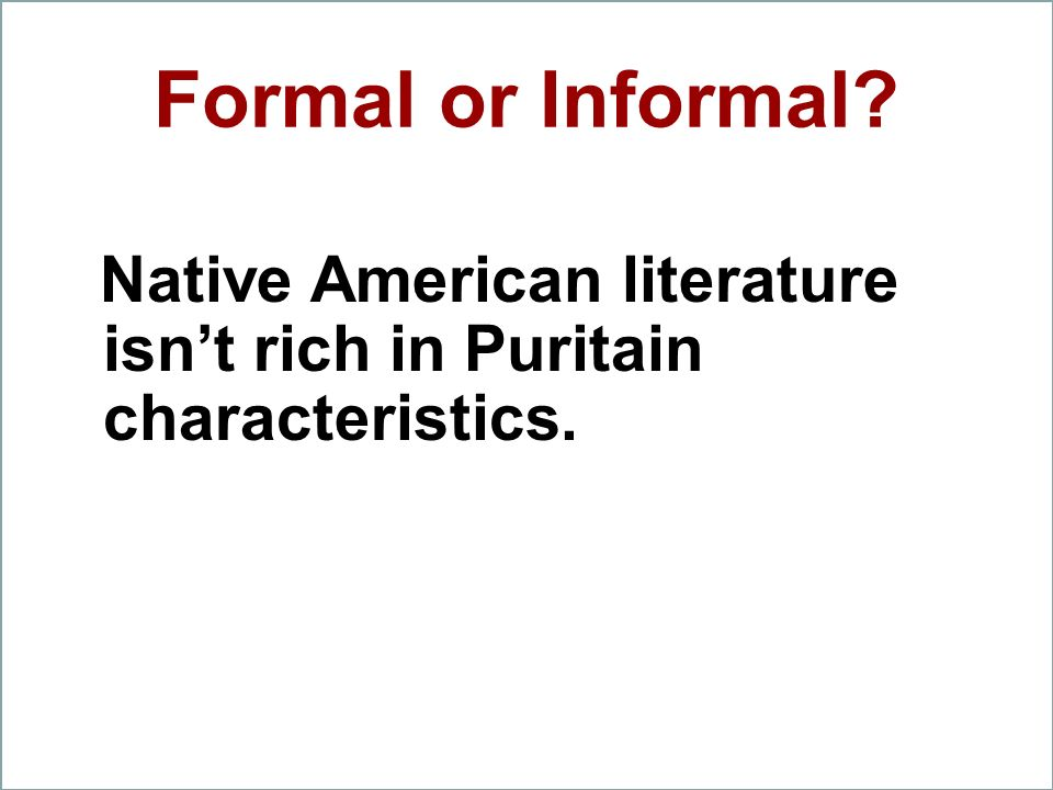 Formal or Informal? Native American literature isnt rich in Puritain characteristics.