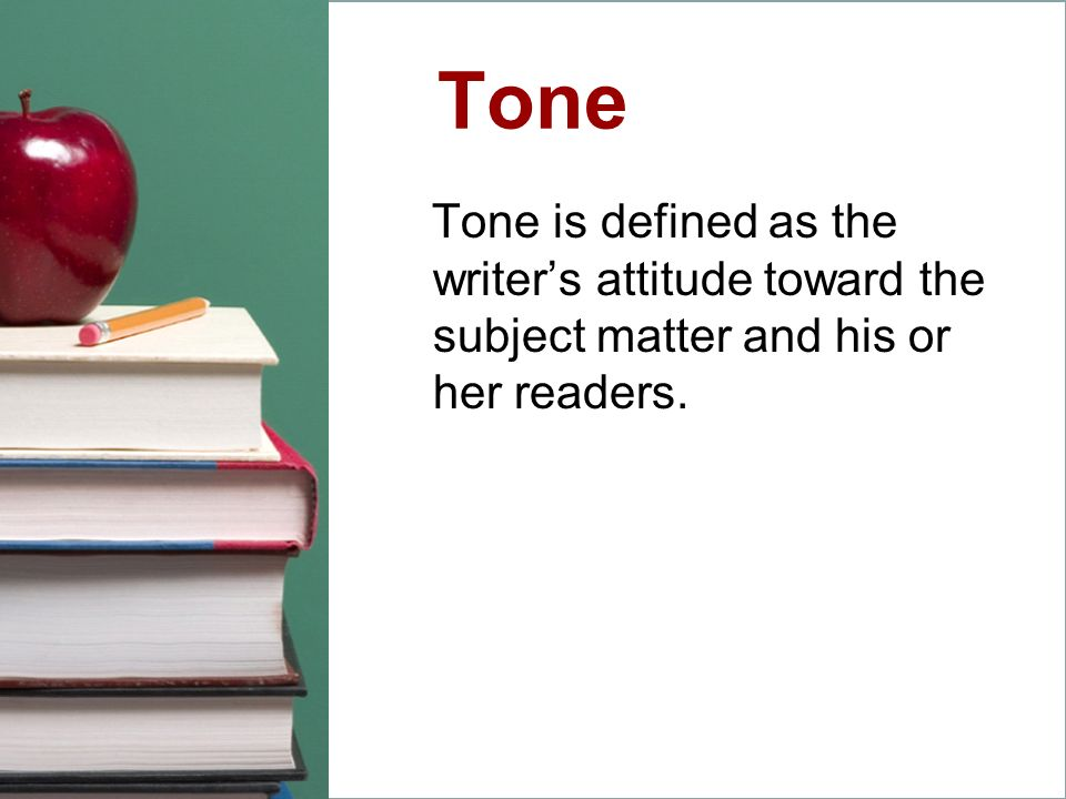Tone Tone is defined as the writers attitude toward the subject matter and his or her readers.